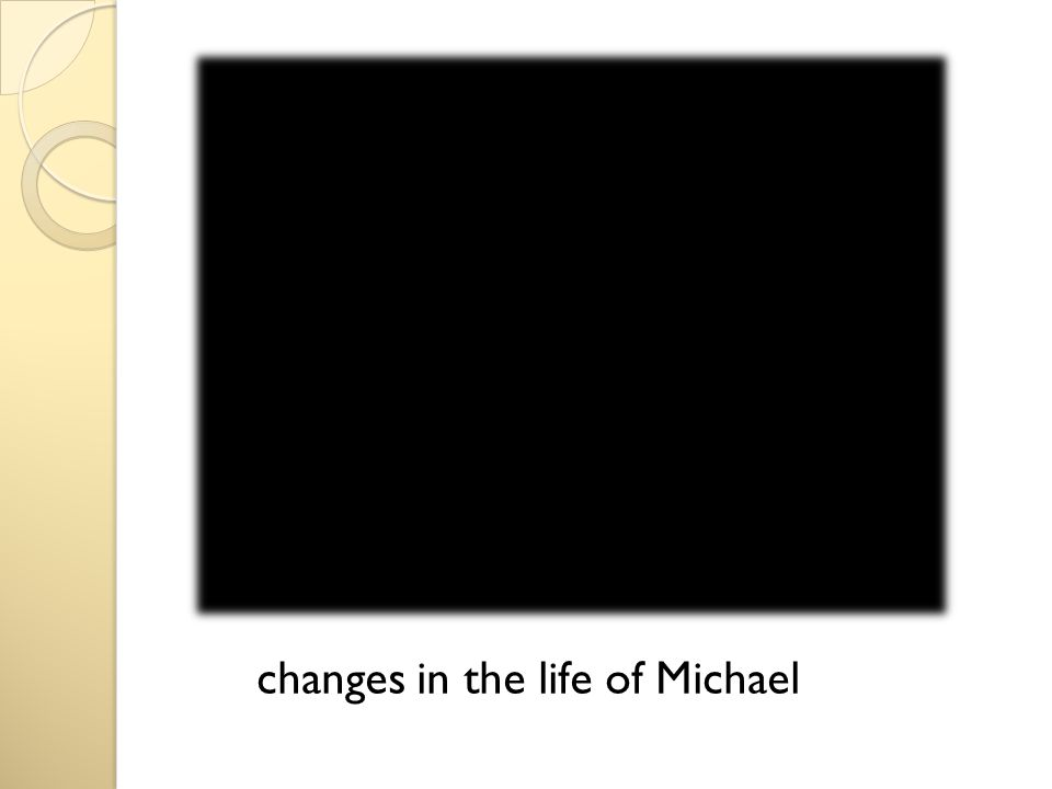 changes in the life of Michael