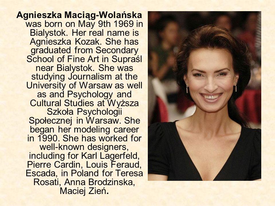 Agnieszka Maciąg-Wolańska was born on May 9th 1969 in Bialystok. Her real name is Agnieszka Kozak. She has graduated from Secondary School of Fine Art