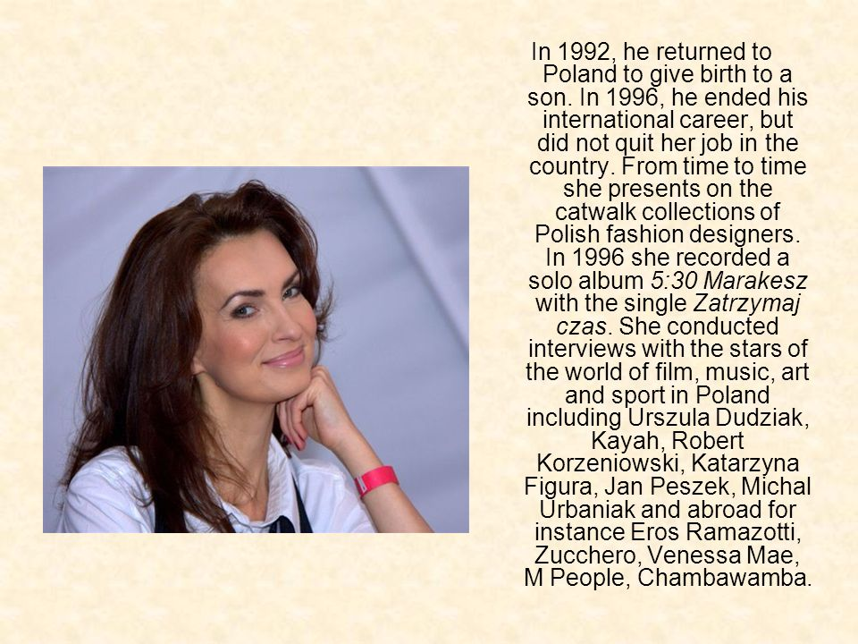 In 1992, he returned to Poland to give birth to a son. In 1996, he ended his international career, but did not quit her job in the country. From time