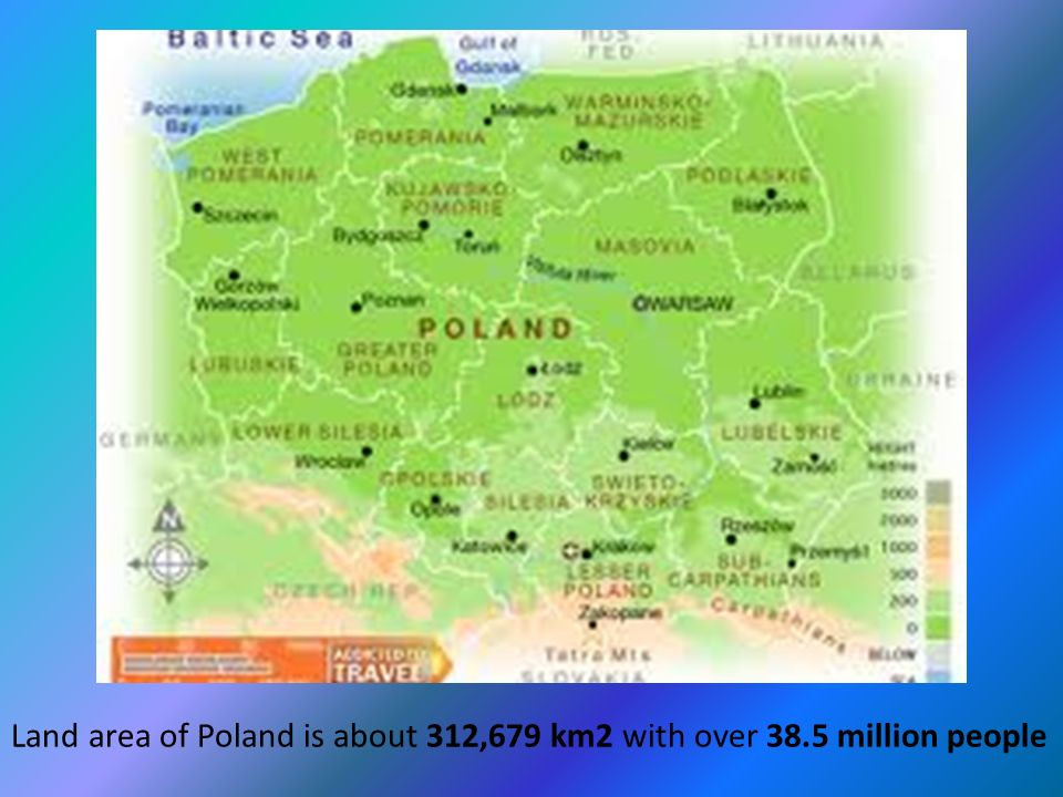 Land area of Poland is about 312,679 km2 with over 38.5 million people