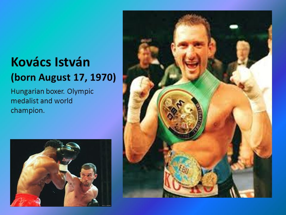 Kovács István (born August 17, 1970) Hungarian boxer. Olympic medalist and world champion.