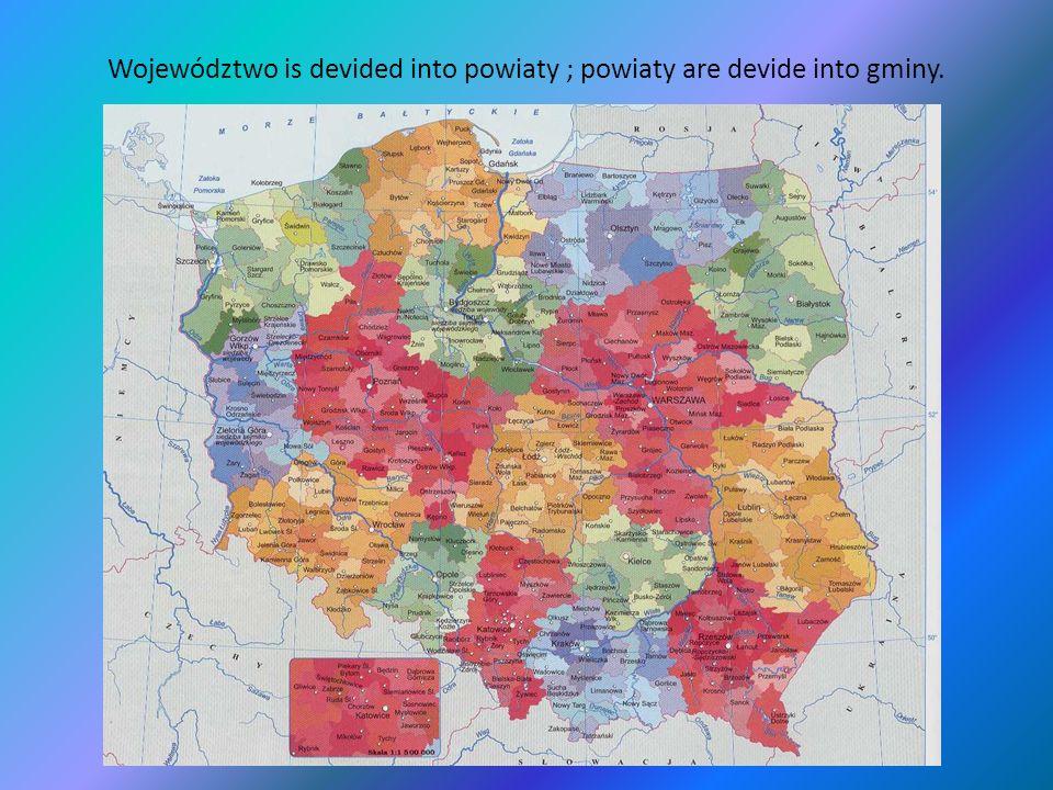Województwo is devided into powiaty ; powiaty are devide into gminy.