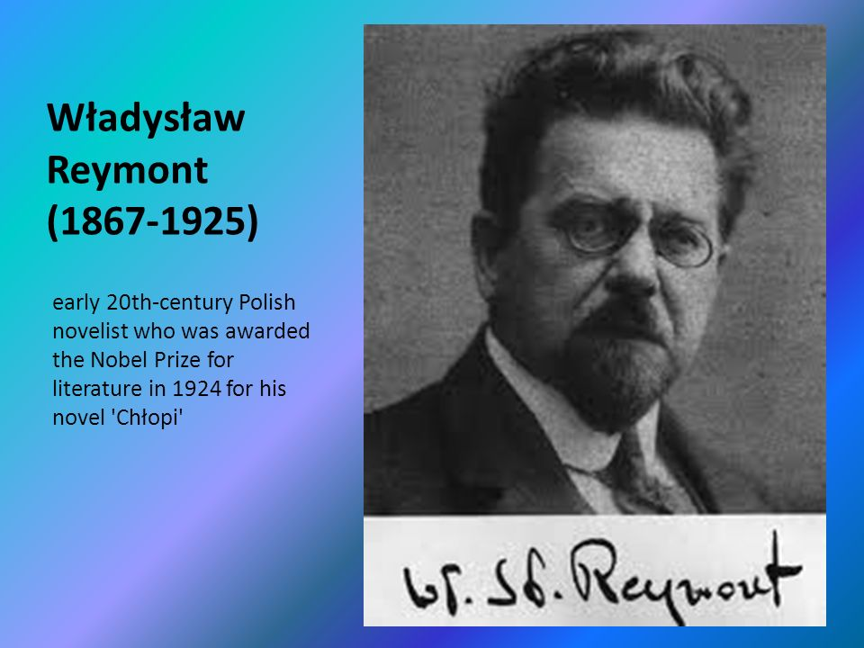 Władysław Reymont ( ) early 20th-century Polish novelist who was awarded the Nobel Prize for literature in 1924 for his novel Chłopi