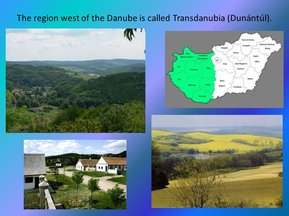The region west of the Danube is called Transdanubia (Dunántúl).