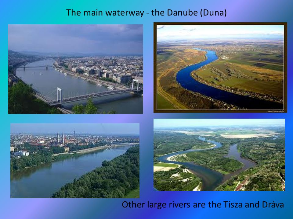 The main waterway - the Danube (Duna) Other large rivers are the Tisza and Dráva