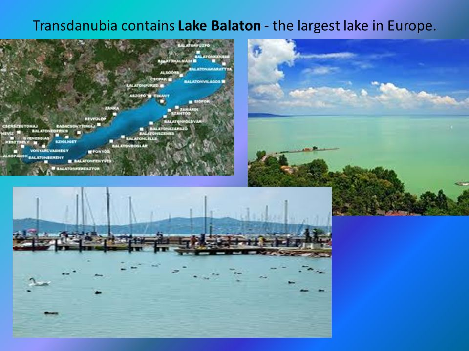 Transdanubia contains Lake Balaton - the largest lake in Europe.