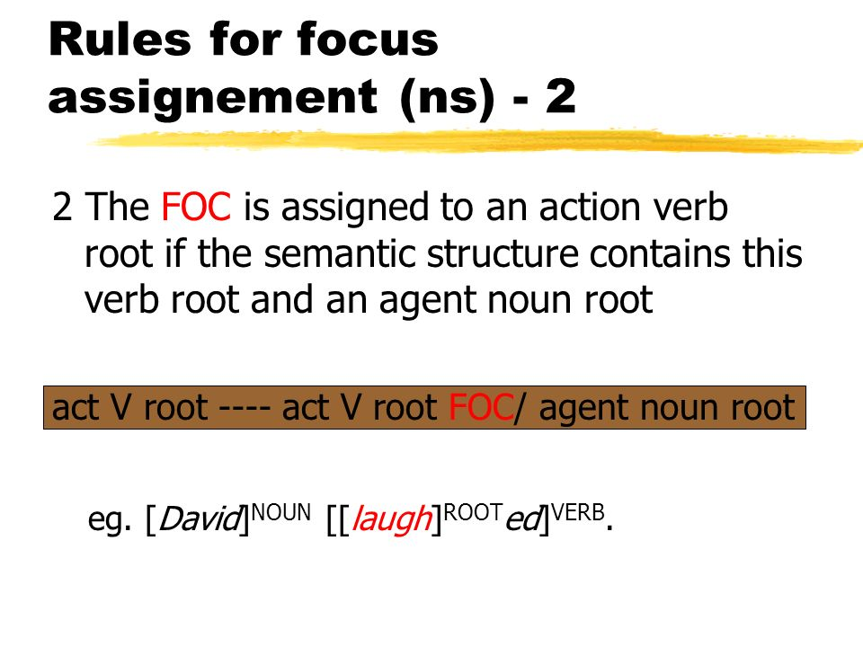 Focus assignement in neutral sentences -1 In case of the neutral sentences the focus is assigned according to the following rules: 1 If the semantic s