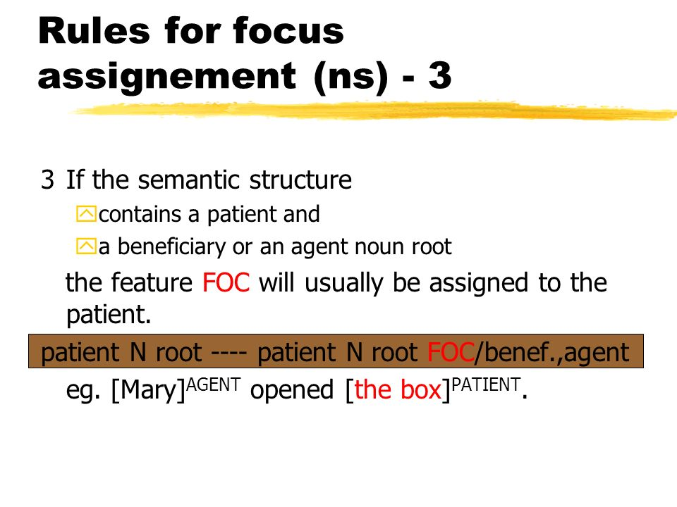 Rules for focus assignement (ns) - 2 2 The FOC is assigned to an action verb root if the semantic structure contains this verb root and an agent noun