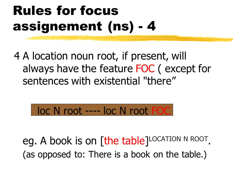 Rules for focus assignement (ns) - 3 3If the semantic structure ycontains a patient and ya beneficiary or an agent noun root the feature FOC will usua