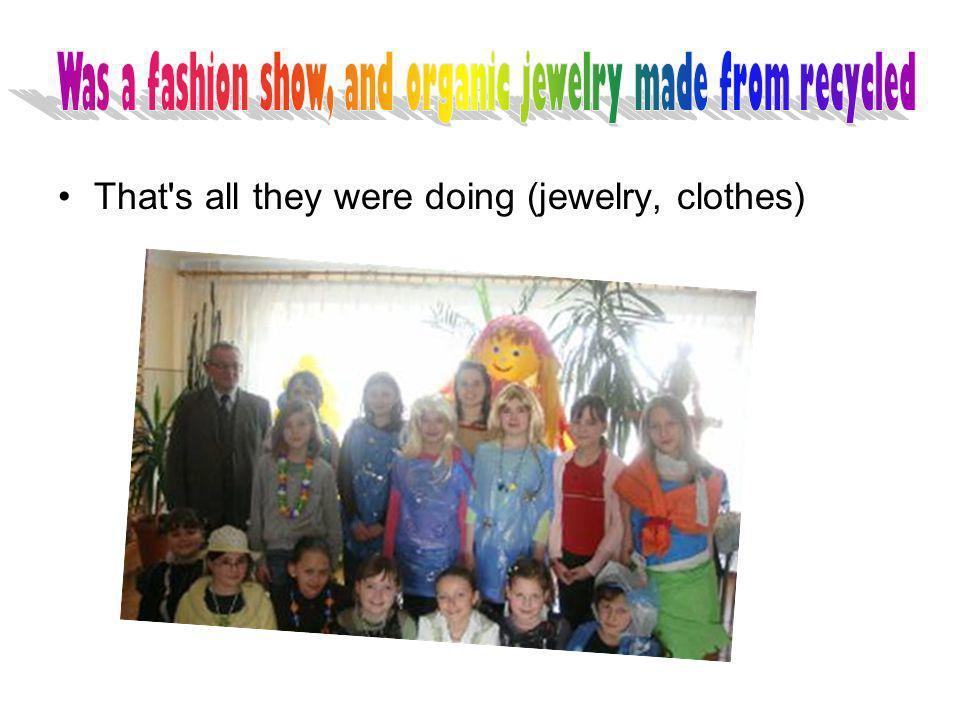 That s all they were doing (jewelry, clothes)