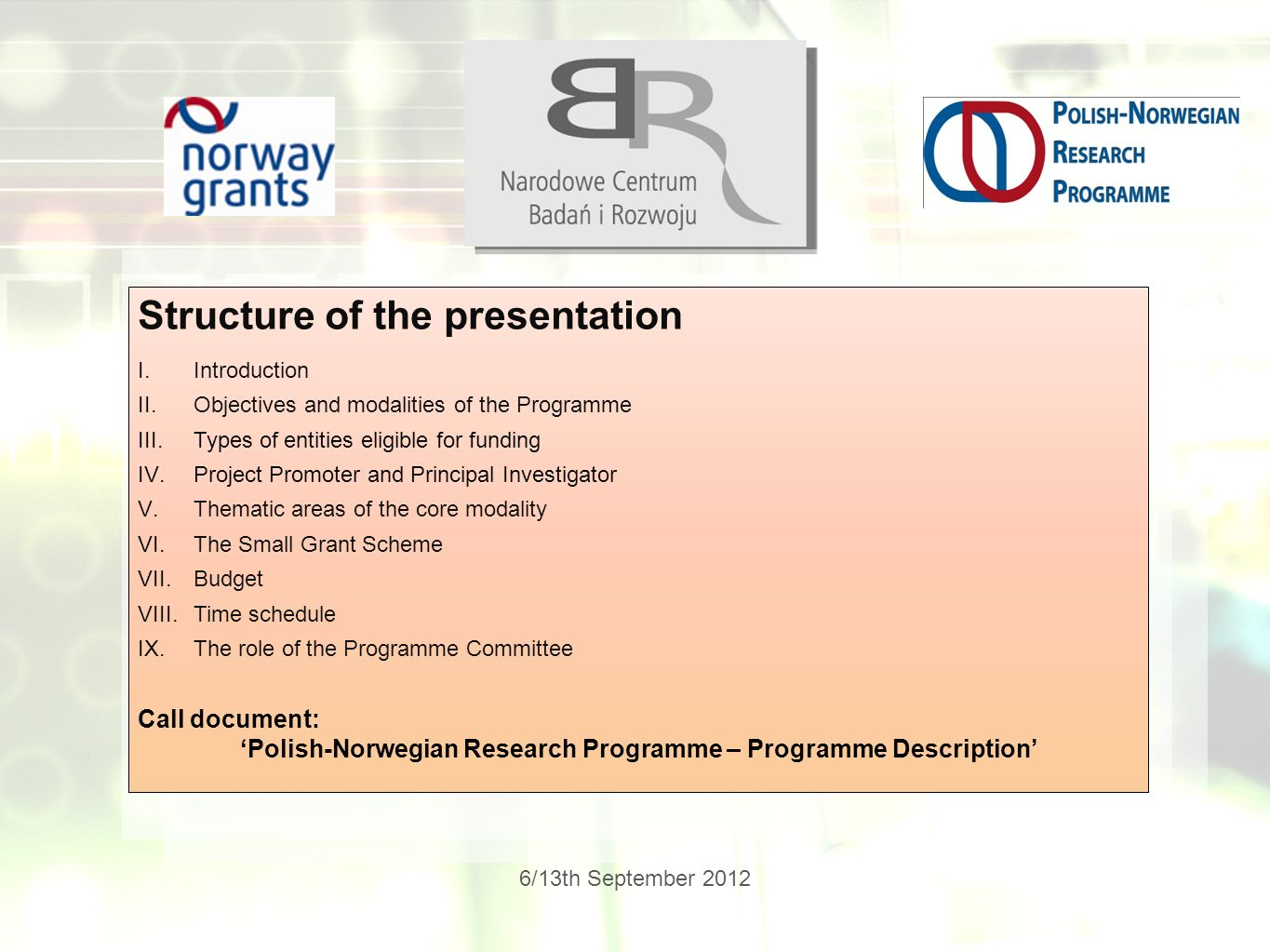 6/13th September 2012 Structure of the presentation I.Introduction II.Objectives and modalities of the Programme III.Types of entities eligible for fu
