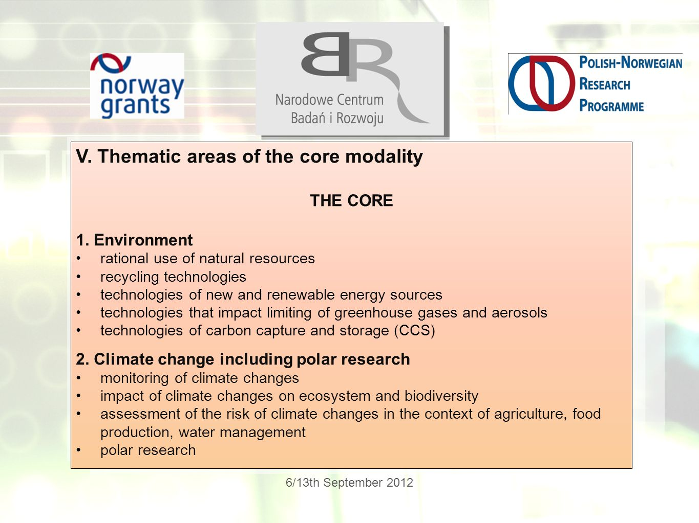 6/13th September 2012 V. Thematic areas of the core modality THE CORE 1. Environment rational use of natural resources recycling technologies technolo