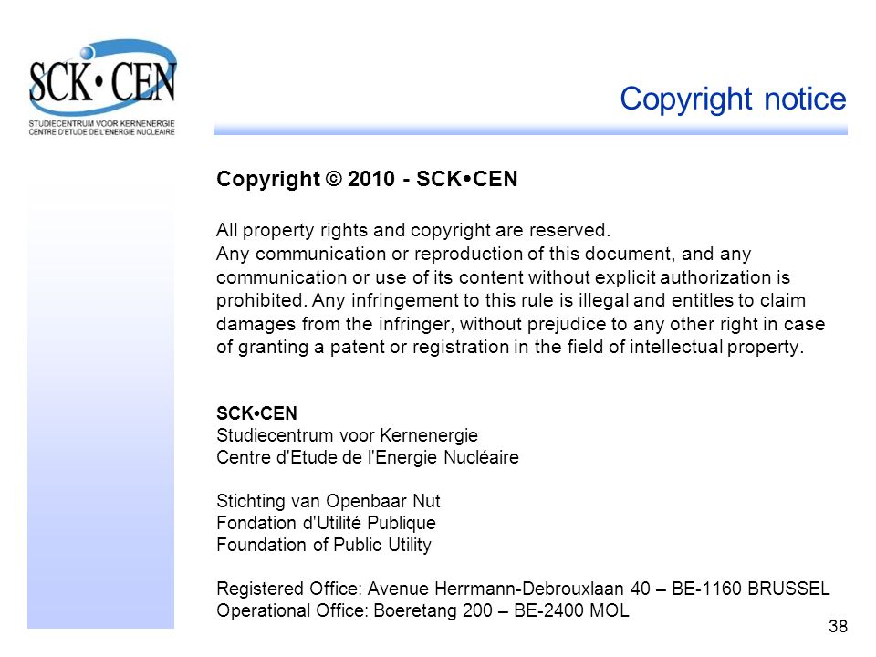 38 Copyright notice Copyright © 2010 - SCK CEN All property rights and copyright are reserved.