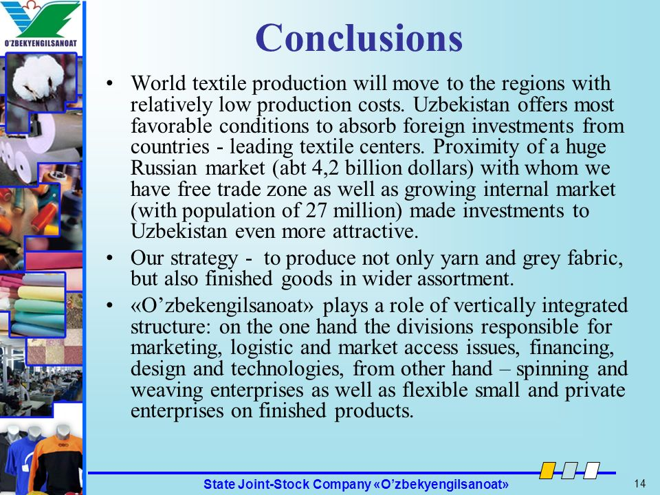 State Joint-Stock Company «Ozbekyengilsanoat» 14 Ozbekyengilsanoat Conclusions World textile production will move to the regions with relatively low p