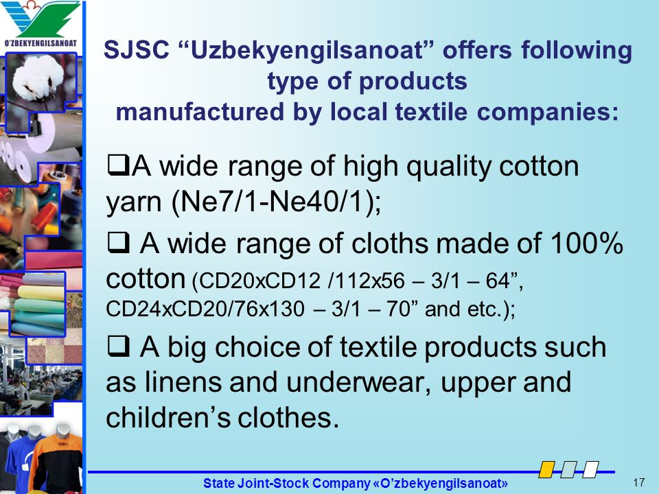State Joint-Stock Company «Ozbekyengilsanoat» 17 Ozbekyengilsanoat SJSC Uzbekyengilsanoat offers following type of products manufactured by local text
