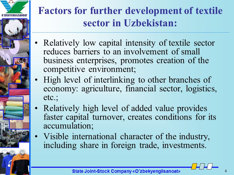 State Joint-Stock Company «Ozbekyengilsanoat» 4 Ozbekyengilsanoat Factors for further development of textile sector in Uzbekistan: Relatively low capi