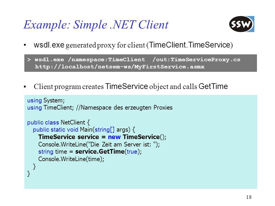 18 Example: Simple.NET Client using System; using TimeClient; //Namespace des erzeugten Proxies public class NetClient { public static void Main( stri