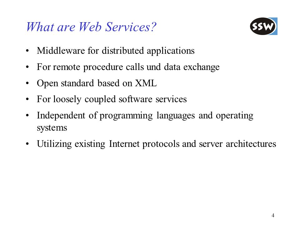 4 What are Web Services? Middleware for distributed applications For remote procedure calls und data exchange Open standard based on XML For loosely c