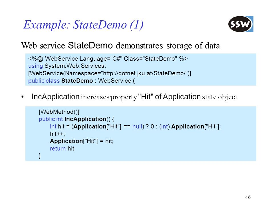46 Example: StateDemo (1) using System.Web.Services; [WebService(Namespace=