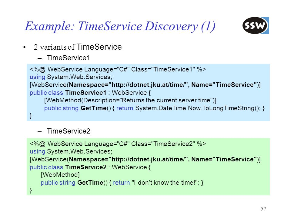 57 Example: TimeService Discovery (1) using System.Web.Services; [WebService(Namespace=