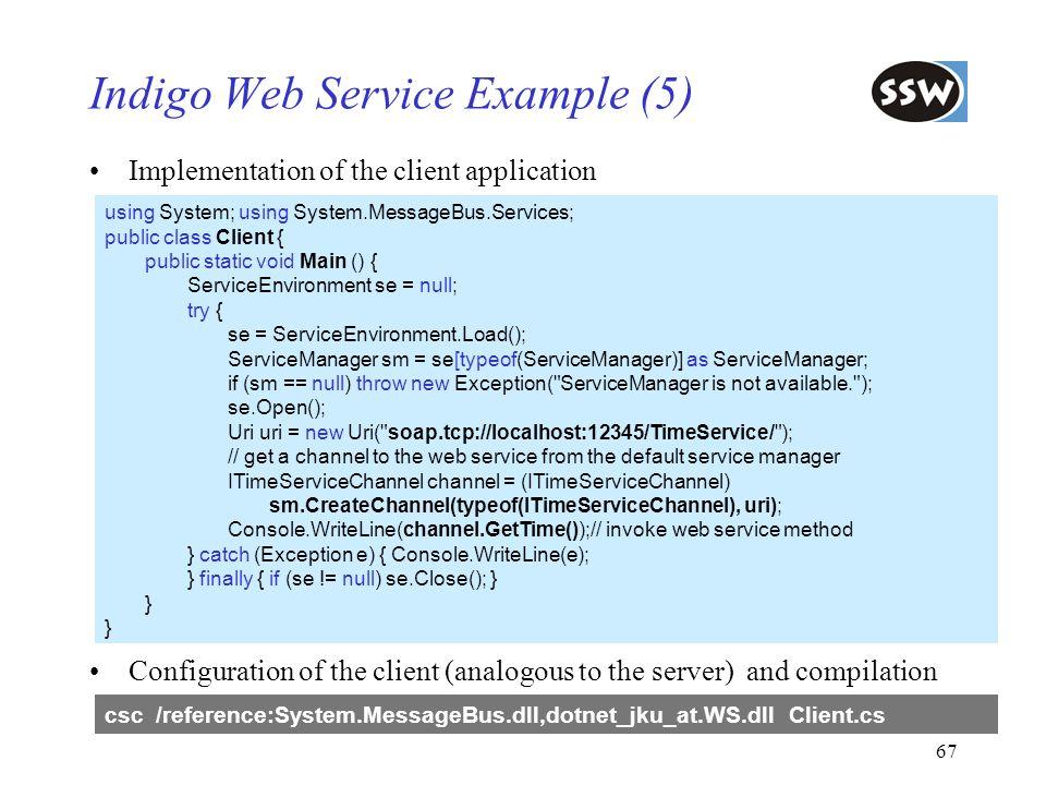 67 Indigo Web Service Example (5) Implementation of the client application using System; using System.MessageBus.Services; public class Client { publi