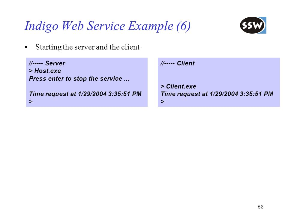 68 Indigo Web Service Example (6) Starting the server and the client //----- Server > Host.exe Press enter to stop the service... Time request at 1/29