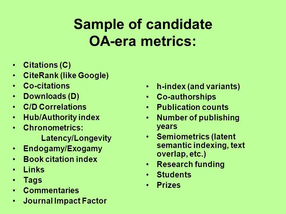 Sample of candidate OA-era metrics: Citations (C) CiteRank (like Google) Co-citations Downloads (D) C/D Correlations Hub/Authority index Chronometrics