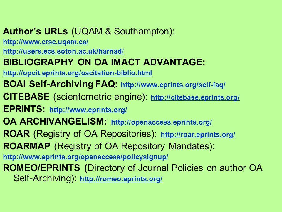 Authors URLs (UQAM & Southampton): http://www.crsc.uqam.ca/ http://users.ecs.soton.ac.uk/harnad/ BIBLIOGRAPHY ON OA IMACT ADVANTAGE: http://opcit.epri