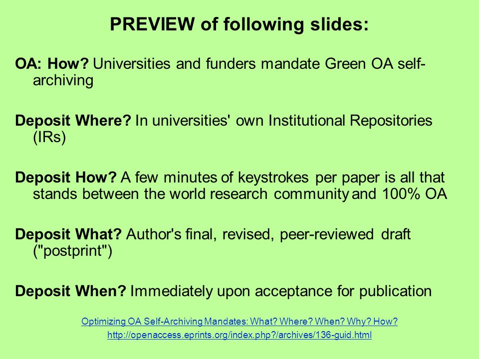 PREVIEW of following slides: OA: How? Universities and funders mandate Green OA self- archiving Deposit Where? In universities' own Institutional Repo