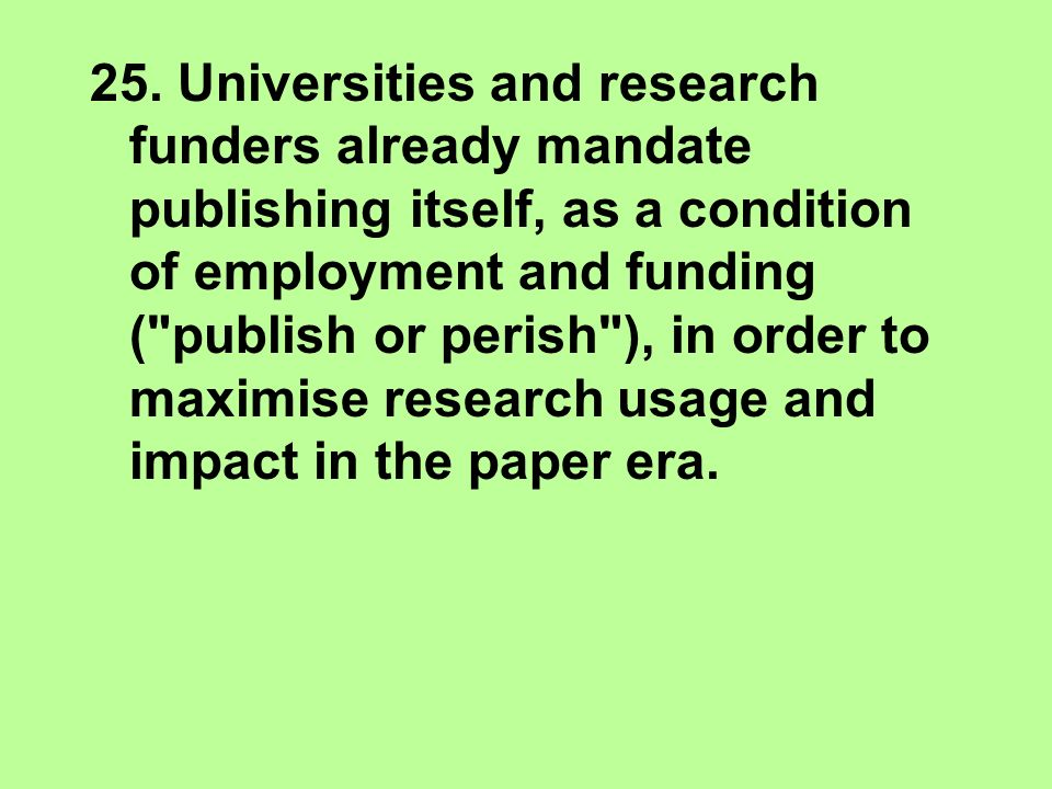 25. Universities and research funders already mandate publishing itself, as a condition of employment and funding (