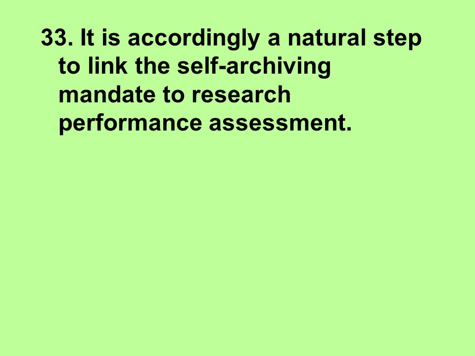 33. It is accordingly a natural step to link the self-archiving mandate to research performance assessment.