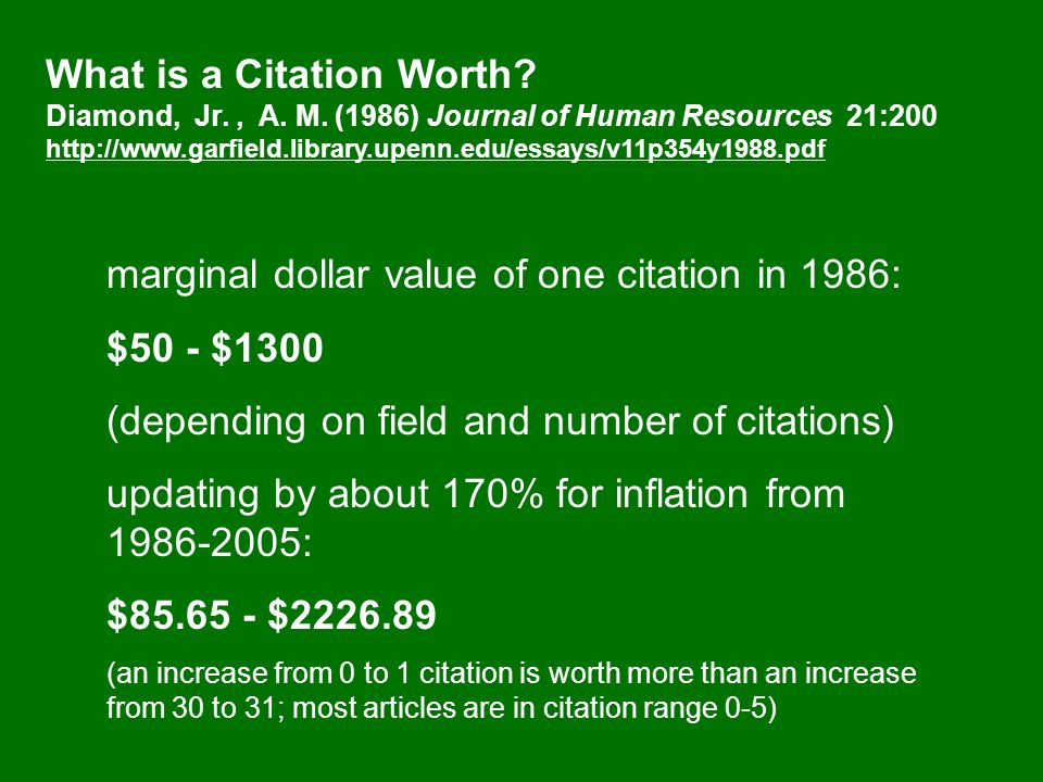What is a Citation Worth? Diamond, Jr., A. M. (1986) Journal of Human Resources 21:200 http://www.garfield.library.upenn.edu/essays/v11p354y1988.pdf m