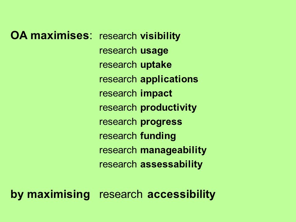 OA maximises: research visibility research usage research uptake research applications research impact research productivity research progress researc