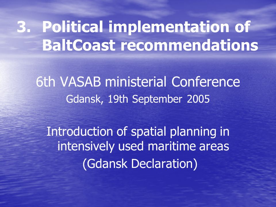 3. 3.Political implementation of BaltCoast recommendations 6th VASAB ministerial Conference Gdansk, 19th September 2005 Introduction of spatial planni