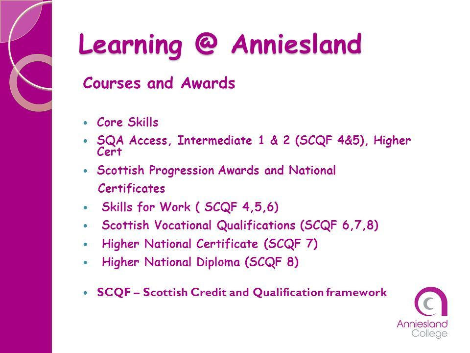 Learning @ Anniesland Courses and Awards Core Skills SQA Access, Intermediate 1 & 2 (SCQF 4&5), Higher Cert Scottish Progression Awards and National C