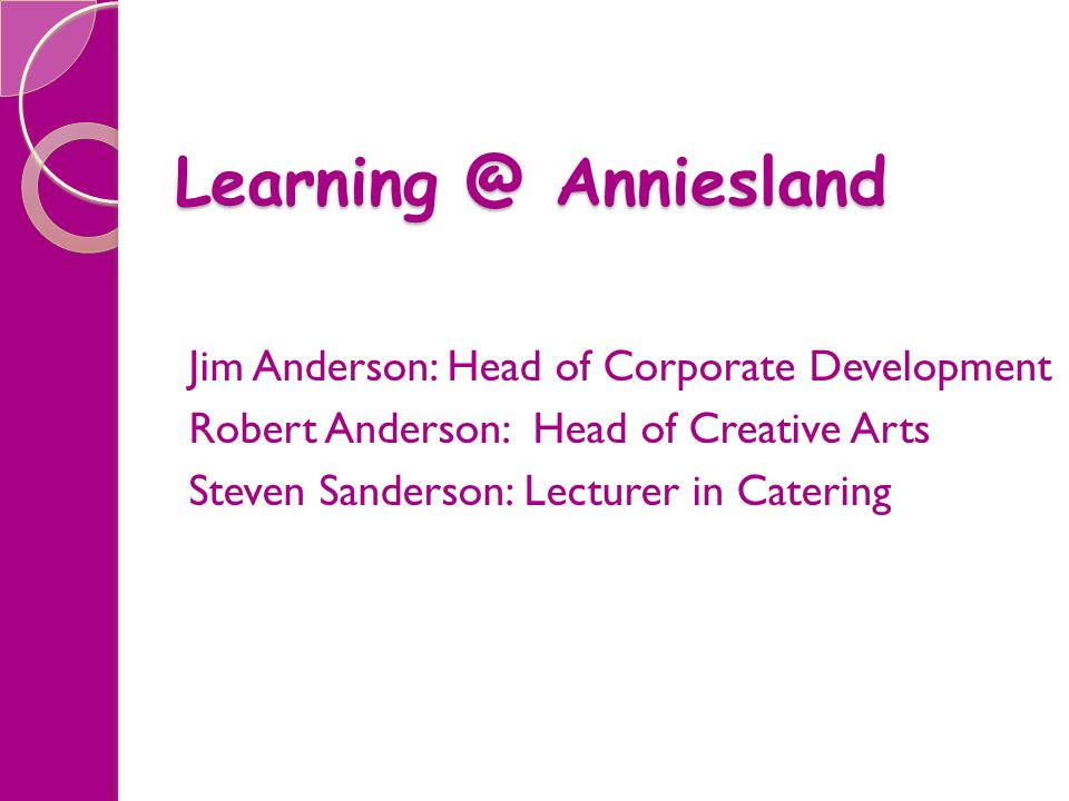 Learning @ Anniesland Jim Anderson: Head of Corporate Development Robert Anderson: Head of Creative Arts Steven Sanderson: Lecturer in Catering