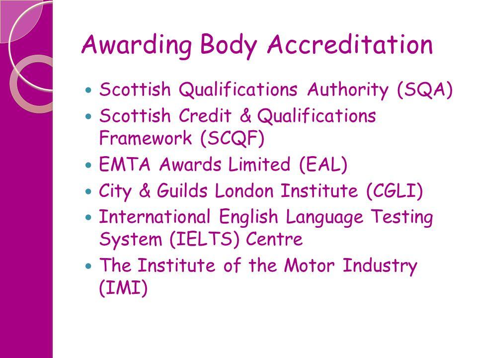 Awarding Body Accreditation Scottish Qualifications Authority (SQA) Scottish Credit & Qualifications Framework (SCQF) EMTA Awards Limited (EAL) City &