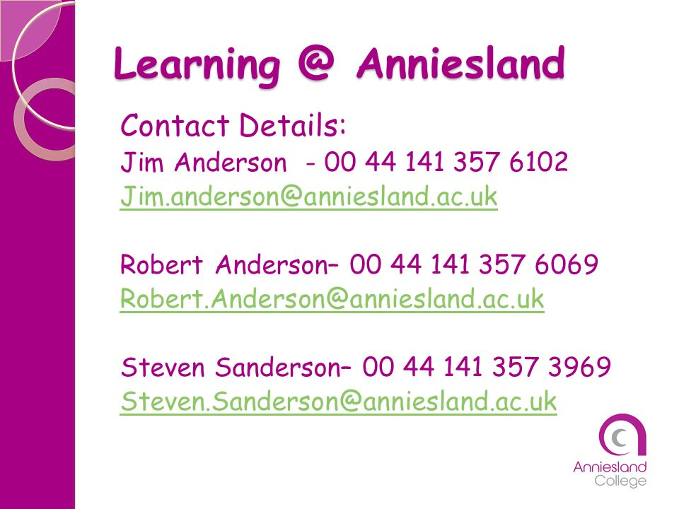 Learning @ Anniesland Contact Details: Jim Anderson - 00 44 141 357 6102 Jim.anderson@anniesland.ac.uk Robert Anderson– 00 44 141 357 6069 Robert.Ande