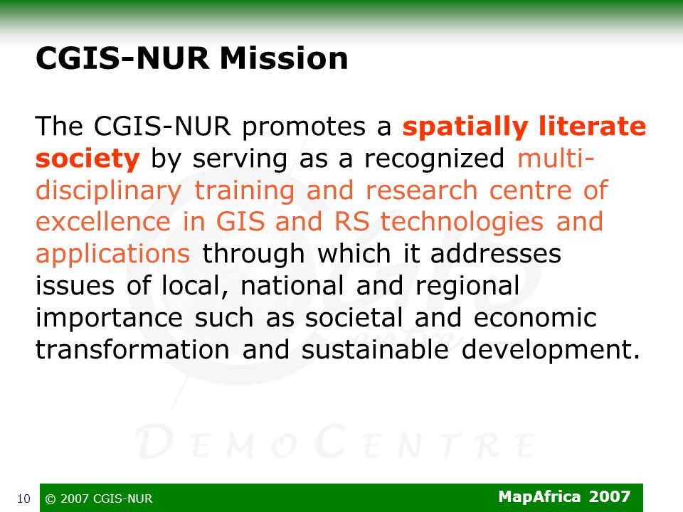 MapAfrica 2007 © 2007 CGIS-NUR10 CGIS-NUR Mission The CGIS-NUR promotes a spatially literate society by serving as a recognized multi- disciplinary tr