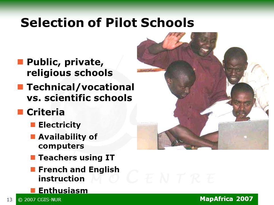 MapAfrica 2007 © 2007 CGIS-NUR13 Selection of Pilot Schools Public, private, religious schools Technical/vocational vs. scientific schools Criteria El