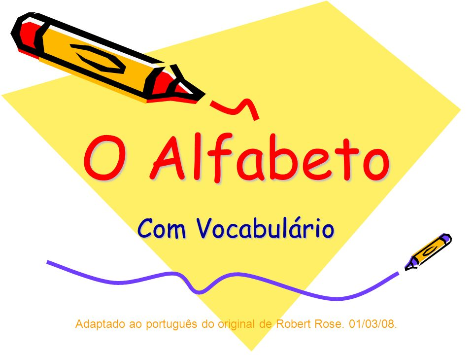 O Alfabeto Com Vocabulário Adaptado ao português do original de Robert Rose. 01/03/08.