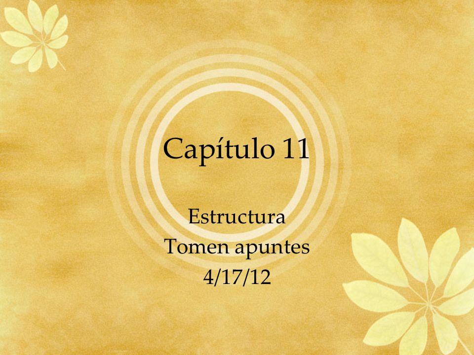 Capítulo 11 Estructura Tomen apuntes 4/17/12