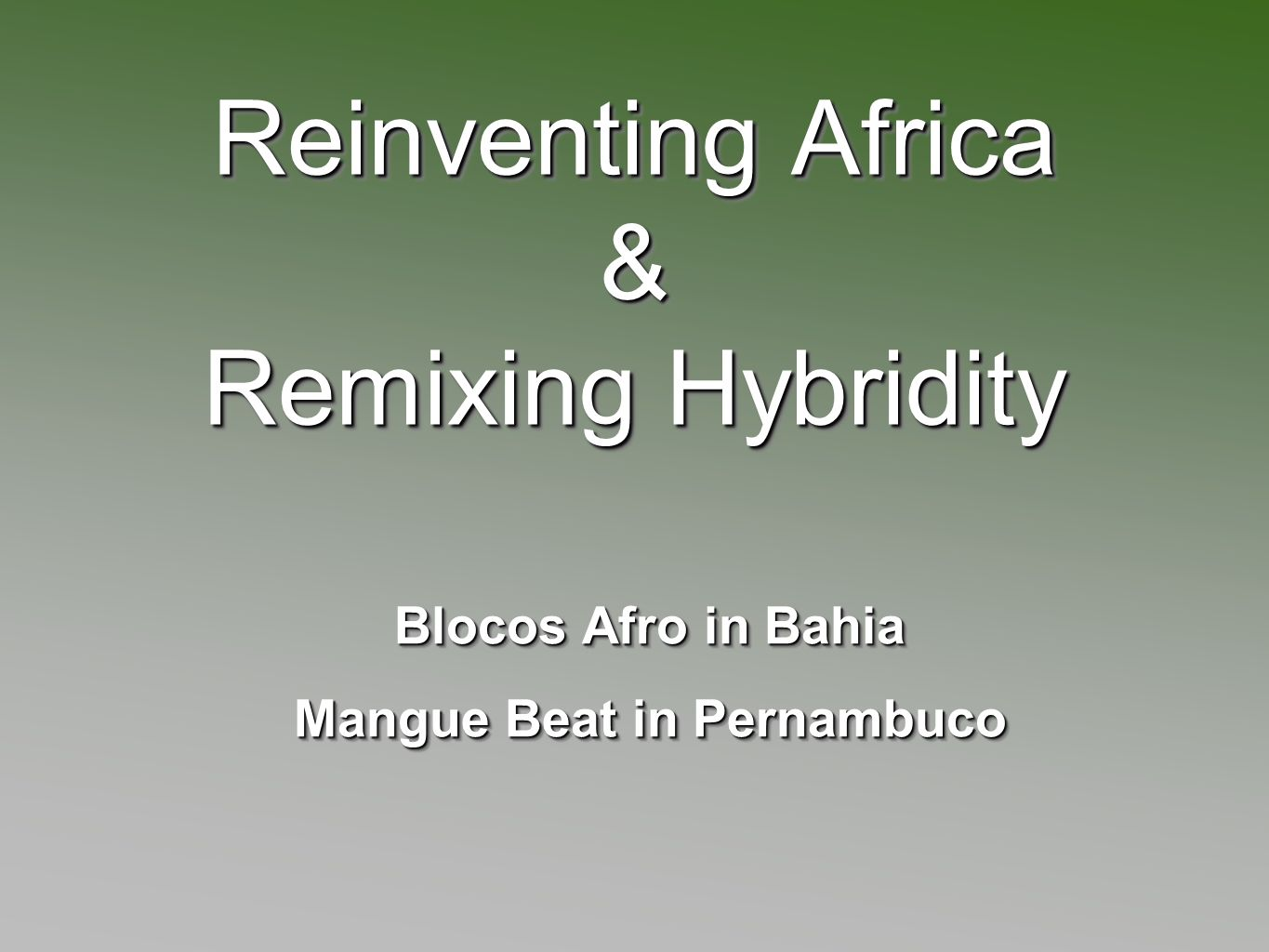 Reinventing Africa & Remixing Hybridity Blocos Afro in Bahia Mangue Beat in Pernambuco Blocos Afro in Bahia Mangue Beat in Pernambuco