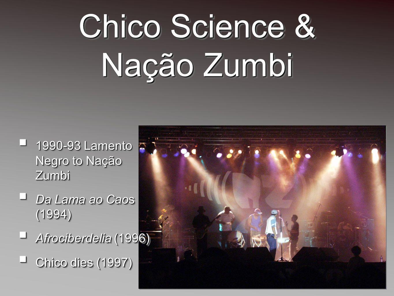 Chico Science & Nação Zumbi 1990-93 Lamento Negro to Nação Zumbi 1990-93 Lamento Negro to Nação Zumbi Da Lama ao Caos (1994) Da Lama ao Caos (1994) Af
