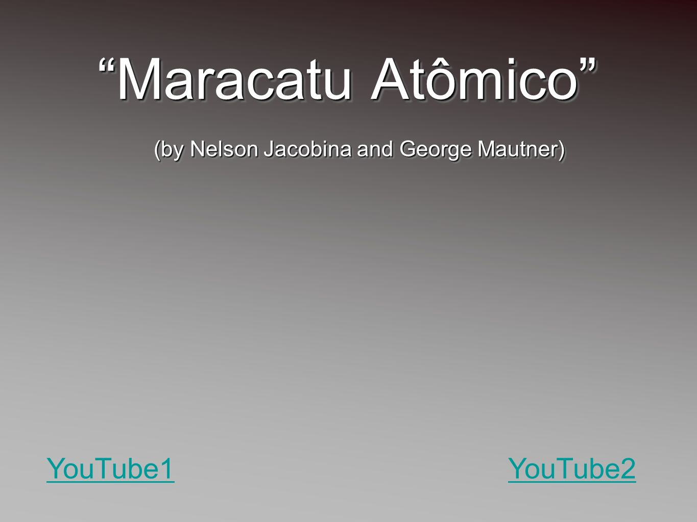 Maracatu Atômico (by Nelson Jacobina and George Mautner) YouTube1YouTube2