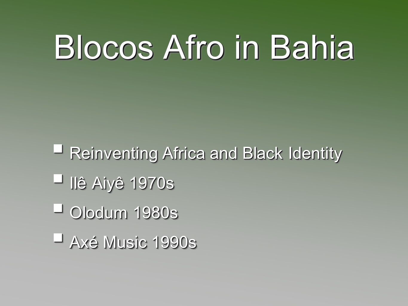 Blocos Afro in Bahia Reinventing Africa and Black Identity Reinventing Africa and Black Identity Ilê Aiyê 1970s Ilê Aiyê 1970s Olodum 1980s Olodum 198