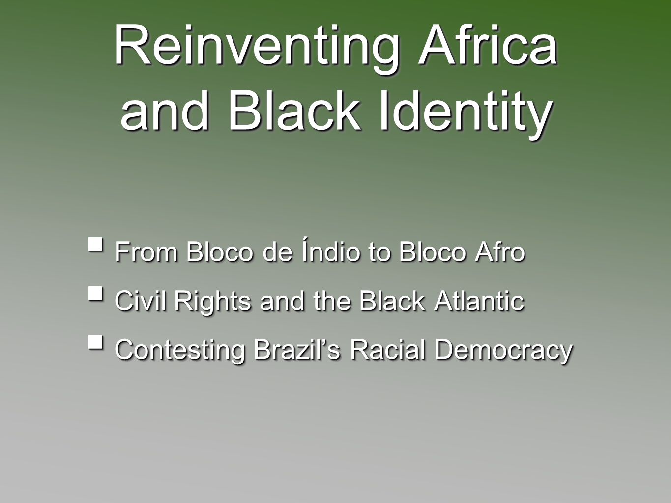 Reinventing Africa and Black Identity From Bloco de Índio to Bloco Afro From Bloco de Índio to Bloco Afro Civil Rights and the Black Atlantic Civil Rights and the Black Atlantic Contesting Brazils Racial Democracy Contesting Brazils Racial Democracy From Bloco de Índio to Bloco Afro From Bloco de Índio to Bloco Afro Civil Rights and the Black Atlantic Civil Rights and the Black Atlantic Contesting Brazils Racial Democracy Contesting Brazils Racial Democracy