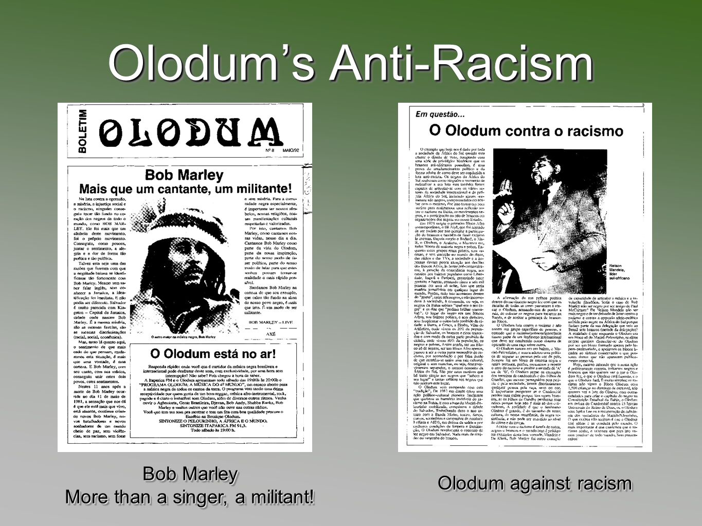 Olodums Anti-Racism Bob Marley More than a singer, a militant! Bob Marley More than a singer, a militant! Olodum against racism