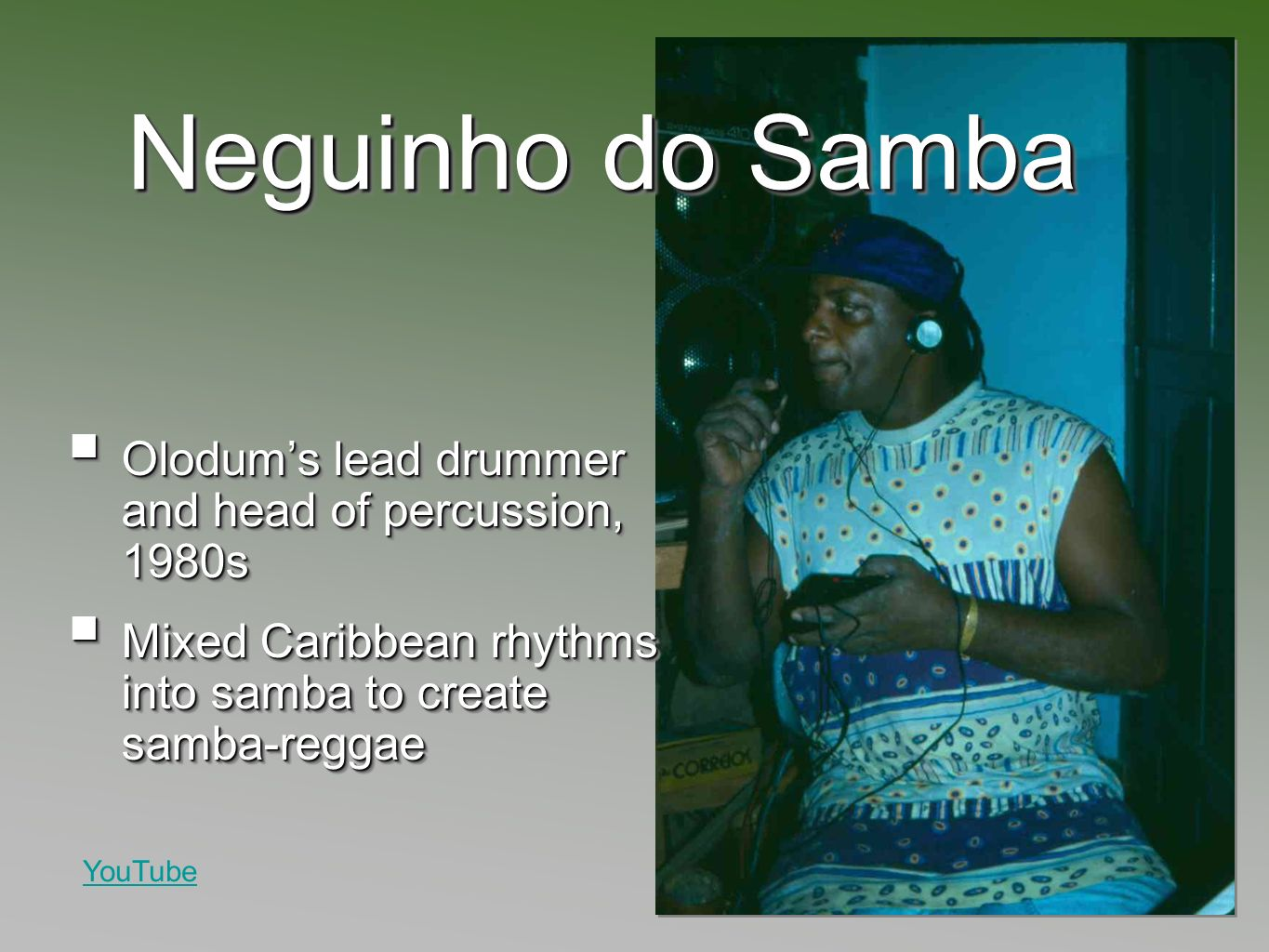 Neguinho do Samba Olodums lead drummer and head of percussion, 1980s Olodums lead drummer and head of percussion, 1980s Mixed Caribbean rhythms into samba to create samba-reggae Mixed Caribbean rhythms into samba to create samba-reggae Olodums lead drummer and head of percussion, 1980s Olodums lead drummer and head of percussion, 1980s Mixed Caribbean rhythms into samba to create samba-reggae Mixed Caribbean rhythms into samba to create samba-reggae YouTube