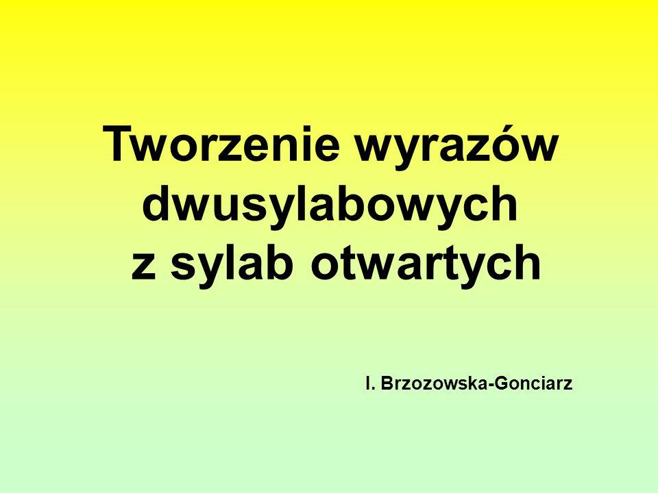 Tworzenie wyrazów dwusylabowych z sylab otwartych I. Brzozowska-Gonciarz